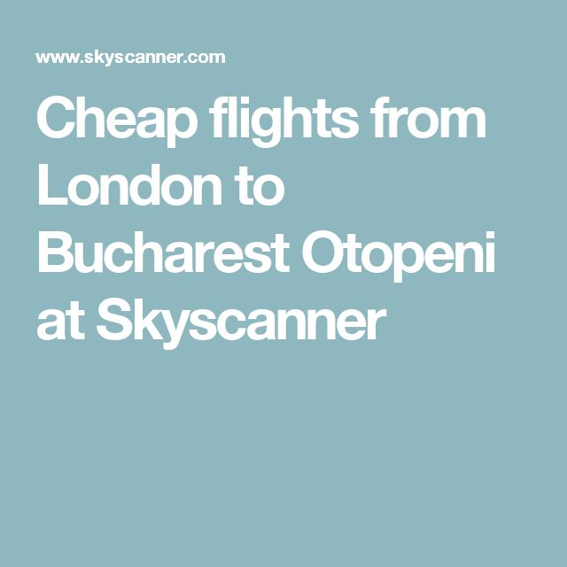 Cheap flights from London to Bucharest Otopeni at Skyscanner