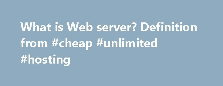 What is Web server? Definition from #cheap #unlimited #hosting http://hosting.remmont.com/what-is-web-server-definition-from-cheap-unlimited-hosting/  #web servers # Web server A Web server is a program that uses HTTP (Hypertext Transfer Protocol) to serve the files that form Web pages to users, in response to their requests, which are forwarded by their computers' HTTP clients.... Read more