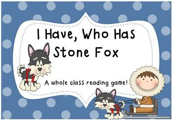 I Have, Who Has Stone Fox- A whole class reading game! A fun activity to use with the novel.