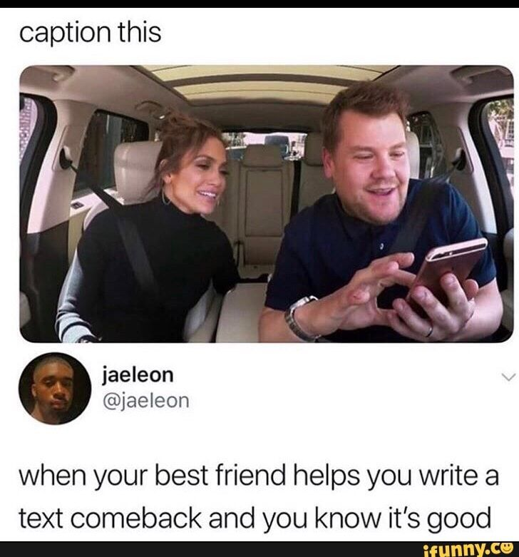 Caption This When Your Best Friend Helps You Write A Text Comeback And You Know It S Good Ifunny Love Memes Funny Funny Cartoon Memes Funny Relatable Memes