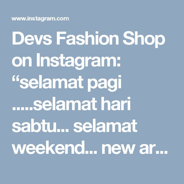 "Devs Fashion Shop on Instagram: ""selamat pagi .....selamat hari sabtu... selamat weekend... new arrival and ready stock  klik https://goo.gl/eDJ39r  #devsfashion…"""