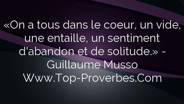 «On a tous dans le coeur, un vide, une entaille, un sentiment d'abandon et de solitude.» – Guillaume Musso http://top-proverbes.com/citations/amour/on-a-tous-dans-le-coeur-un-vide-une-entaille-un-sentiment-dabandon-et-de-so/ citation amour, Amour #CitationAmour, #Amour