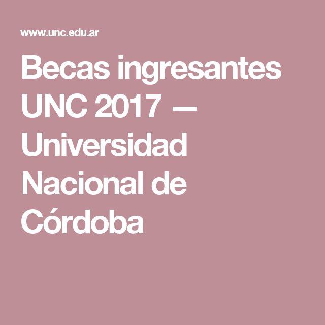 Becas ingresantes UNC 2017  — Universidad Nacional de Córdoba