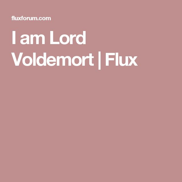 I am Lord Voldemort | Flux