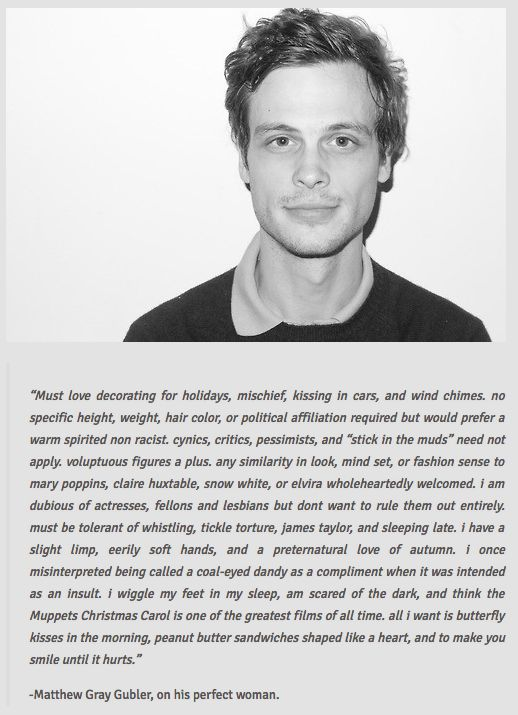 Matthew Gray Gubler on his perfect woman. Loving this description. I think we are soul mates!