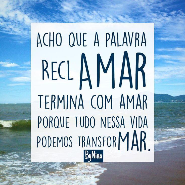 """""""Acho q a palavra reclAMAR termina com AMAR porque tudo nessa vida podemos transforMAR."""" ByNina #frases #filosofando #amar #transformação #agradeça #bynina #instabynina #palavras"""