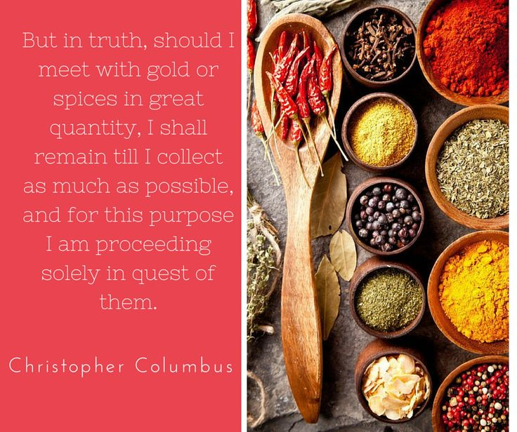 But in truth, should I meet with gold or spices in great quantity, I shall remain till I collect as much as possible, and for this purpose I am proceeding solely in quest of them.    Christopher Columbus   #USSQuoteoftheDay #Quote #QOTD #cooking #motivation #health #Quotes #Spice #USS #USimplySeason