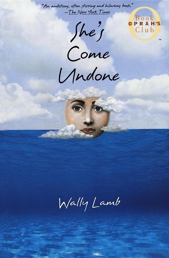.She's Come Undone - Could have been better if it wasn't so evident throughout the entire book that it was written by a man.