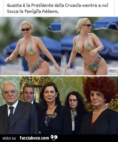 Questa è la Presidente della Croazia, mentre a noi tocca la famiglia Addams