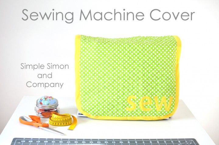 15 Minute Sewing Machine Cover Tutorial - Simple Simon and Company