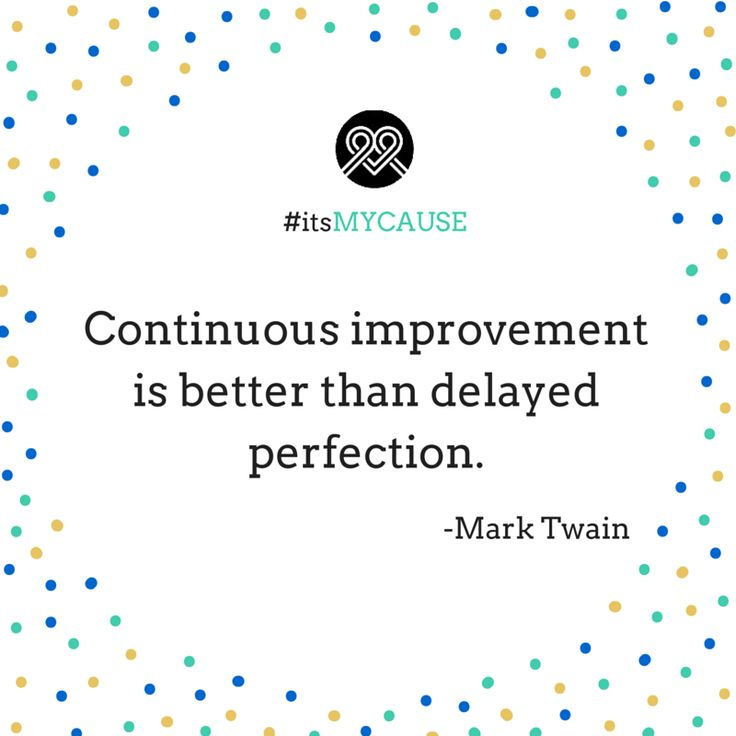 Continuous improvement is better than delayed perfection. -Mark Twain #quote #MarkTwain #itsMYCAUSE #crowdfunding #fundraising