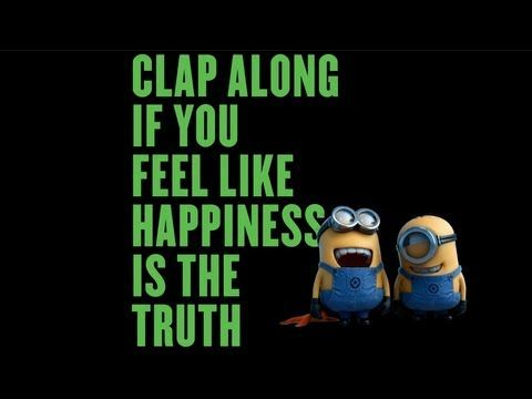 ♫♪♫ no offense to you, but don't waste your time. because i'm HAAAAPPPPYYY. ♫♪♫ Pharrell Williams - Happy (Despicable Me 2 - Lyric Video)
