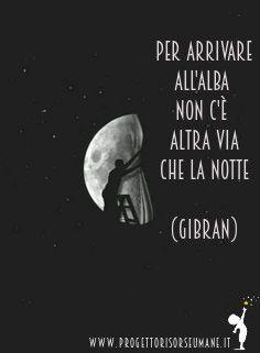 """""""Per arrivare all'alba non c'è altra via che la notte"""" #Gibran #progettorisorseumane"""