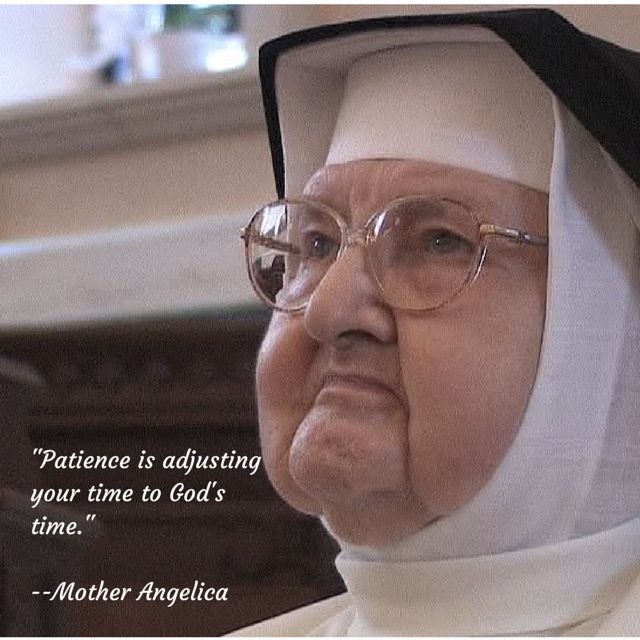 """""""Patience is adjusting your time to God's time"""". - Mother Angelica, EWTN"""