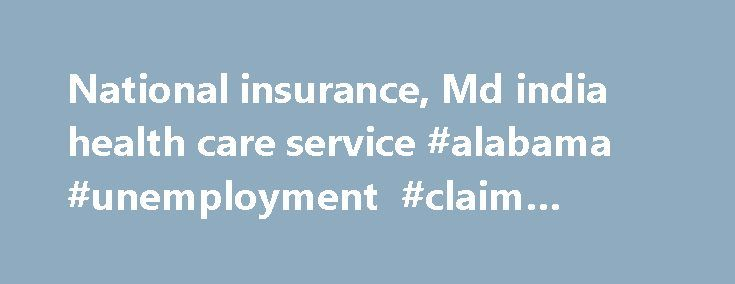 National insurance, Md india health care service #alabama #unemployment #claim #online http://claim.remmont.com/national-insurance-md-india-health-care-service-alabama-unemployment-claim-online/  md india claim form National insurance,Md india health care service.e settlement of claim. […]