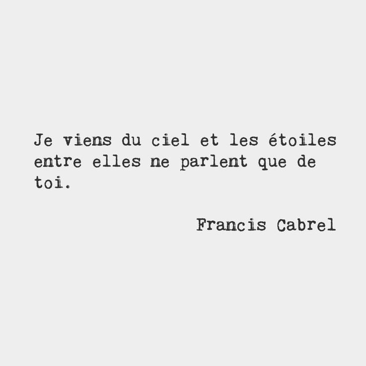 I come from the sky and the stars​ ​speak ​amongst themselves only ​of you.​​ — Francis Cabrel, French singer
