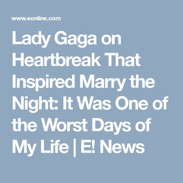 Lady Gaga on Heartbreak That Inspired Marry the Night: It Was One of the Worst Days of My Life   E! News