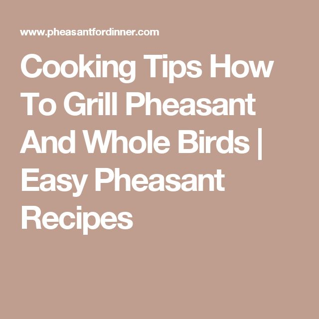Cooking Tips How To Grill Pheasant And Whole Birds | Easy Pheasant Recipes