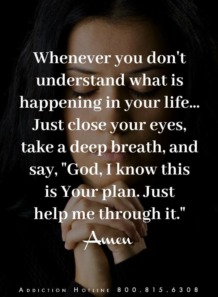 Whenever you don't understand what is happening in your life...