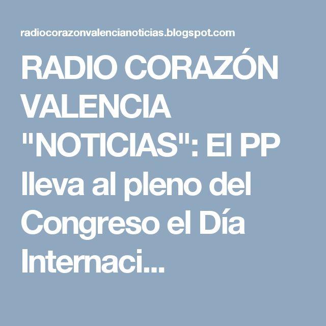 """RADIO CORAZÓN VALENCIA  """"NOTICIAS"""": El PP lleva al pleno del Congreso el Día Internaci..."""