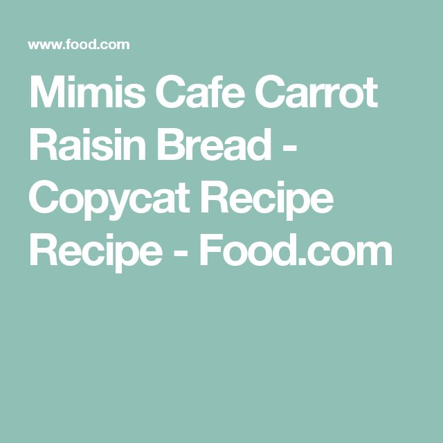 Mimis Cafe Carrot Raisin Bread - Copycat Recipe Recipe - Food.com