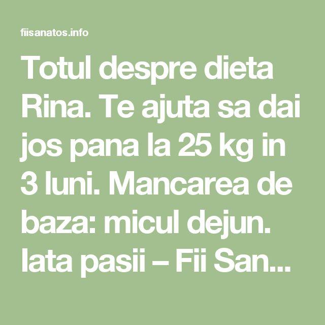 Totul despre dieta Rina. Te ajuta sa dai jos pana la 25 kg in 3 luni. Mancarea de baza: micul dejun. Iata pasii – Fii Sanatos