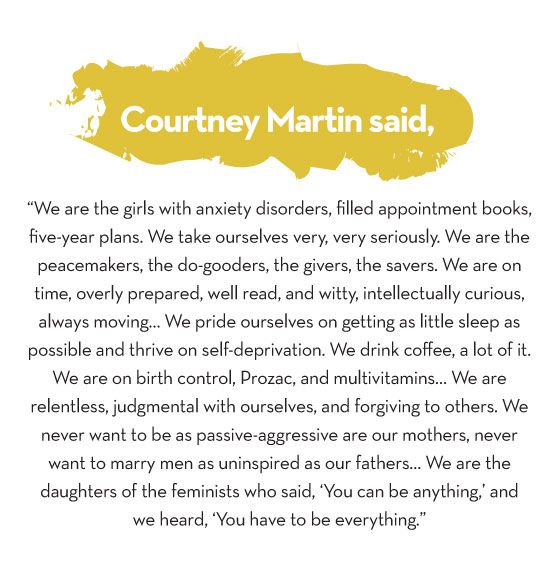 On trying to do it all...: Chill Pills, Courtney Martin Design Crushes, Girls Generation, Be A Girls, Quotes Lif, Drinks Coffee, Girls Quotes, Daughters, Anxiety Disorder