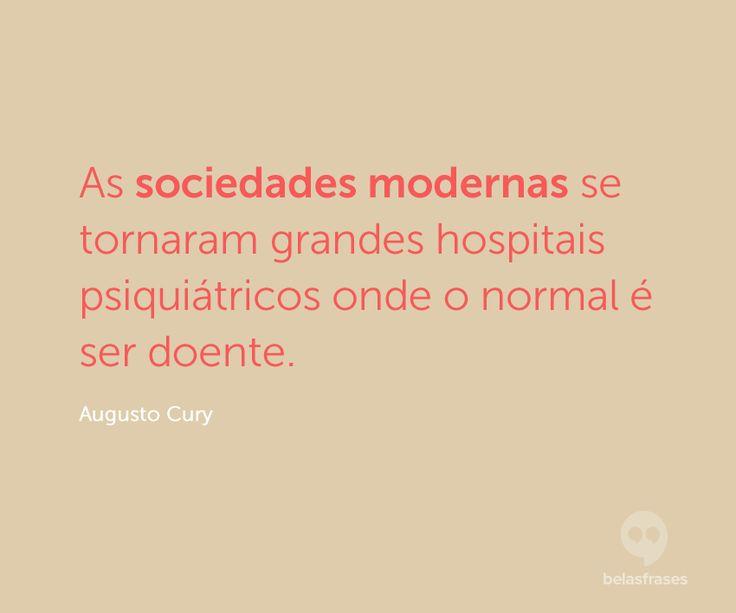 As sociedades modernas se tornaram grandes hospitais psiquiátricos onde o normal é ser doente.