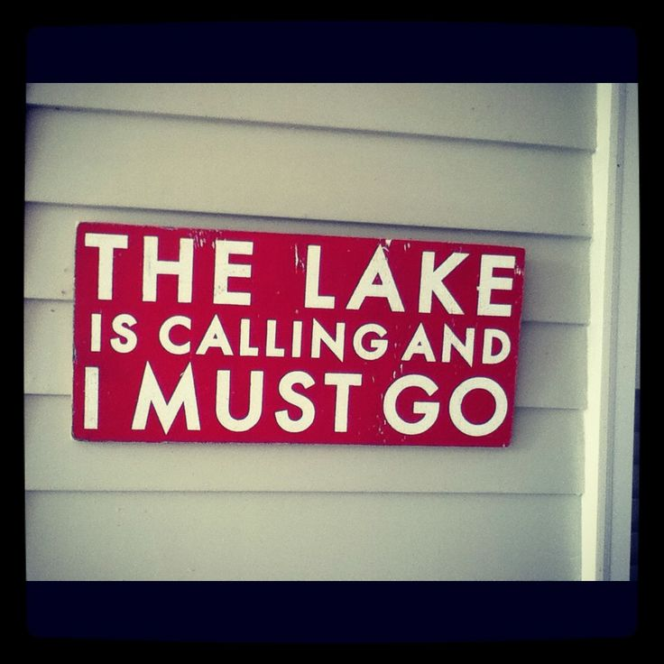 Well it ain't the lake that's calling,  it's who is there that's calling me..                                                                                                                                                                                 More