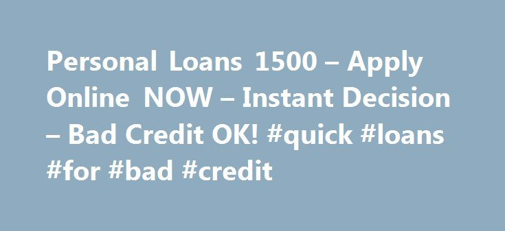 Personal Loans 1500 – Apply Online NOW – Instant Decision – Bad Credit OK! #quick #loans #for #bad #credit http://loan.remmont.com/personal-loans-1500-apply-online-now-instant-decision-bad-credit-ok-quick-loans-for-bad-credit/  #1500 loan # Generally, poor creditors think that they are not eligible to avail funds assistance through loans due to their worse credit records. Gone are the days when this statement can be true. However, with introduction of bad credit personal loans, all creditors…