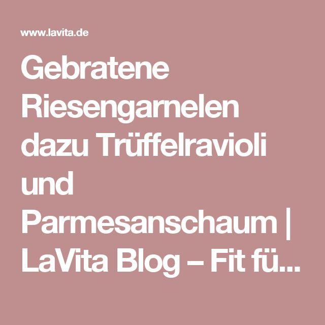 Gebratene Riesengarnelen dazu Trüffelravioli und Parmesanschaum | LaVita Blog – Fit fürs Leben