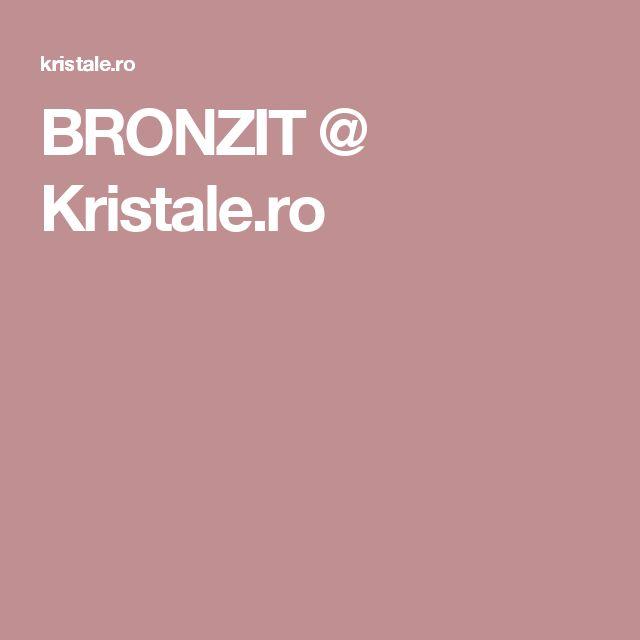 BRONZIT @ Kristale.ro