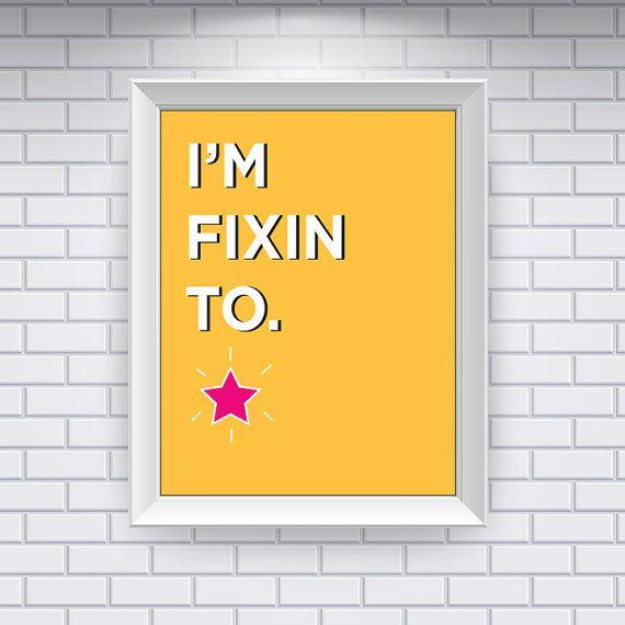 I'm always fixin to do something!