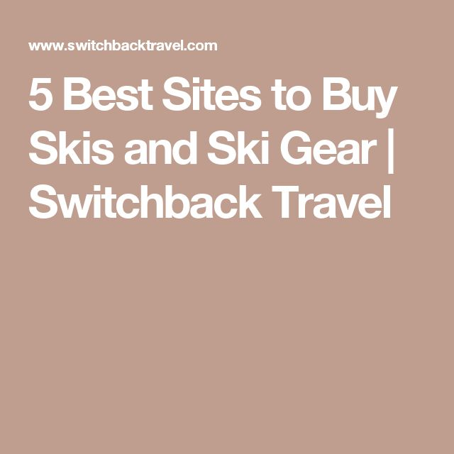 5 Best Sites to Buy Skis and Ski Gear | Switchback Travel