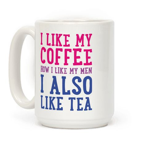 "Coffee, tea, men, women, you can be attracted to either! This bisexual design features the metaphor ""I Like My Coffee How I Like My Men, I Also Like Tea"" for the proud bisexual! Perfect for bi guys, bi girls, bi pride, bisexual quotes, and bisexual pride!"