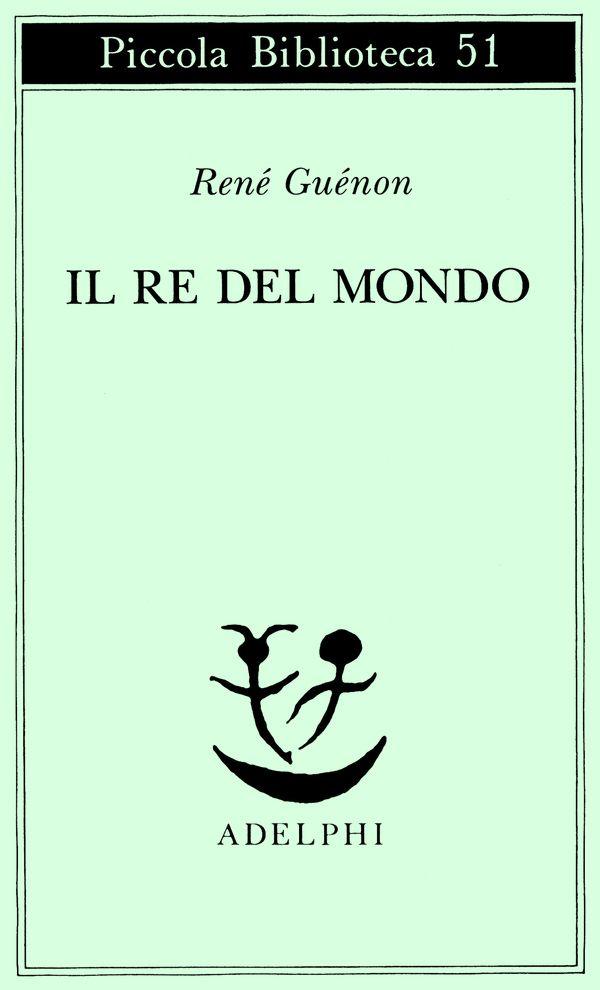 Il Re del Mondo - René Guénon - Adelphi Edizioni