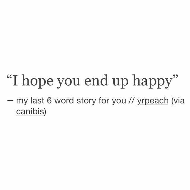 My last 6 word story for you.