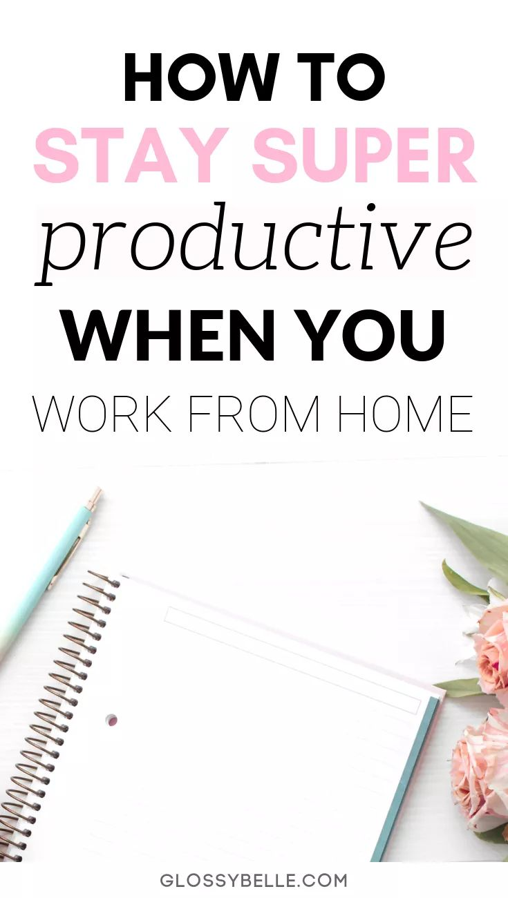How To Be More Productive When You Work From Home