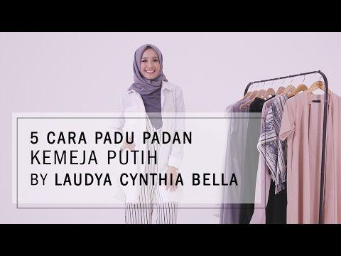 5 Cara Padu Padan Kemeja Putih by Laudya Cynthia Bella - YouTube
