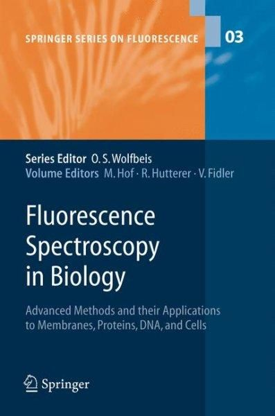 Fluorescence Spectroscopy In Biology: Advanced Methods And Their Applications To Membranes, Proteins, Dna, And Cells