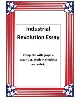 A complete assignment for writing an essay on the Industrialism time period.  Includes- assignment, graphic organizer, student checklist and rubric for grading.