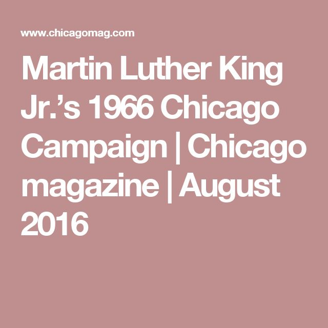 Martin Luther King Jr.'s 1966 Chicago Campaign |   Chicago magazine       |  August 2016