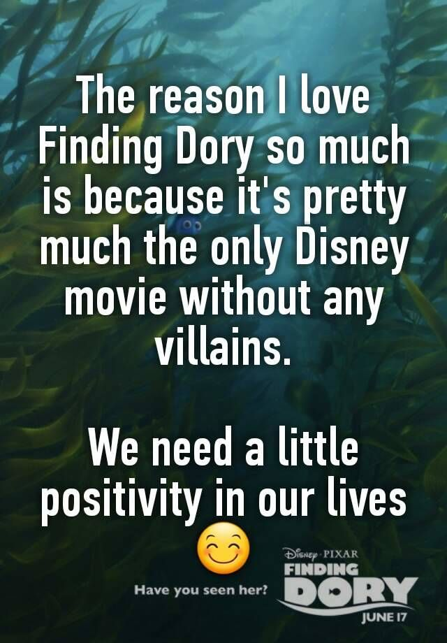 """""""The reason I love Finding Dory so much is because it's pretty much the only Disney movie without any villains. We need a little positivity in our lives """""""