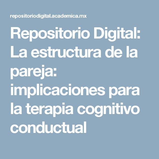 Repositorio Digital: La estructura de la pareja: implicaciones para la terapia cognitivo conductual