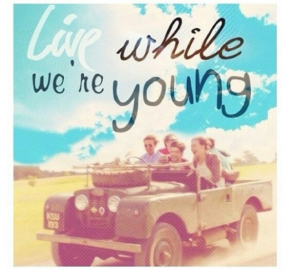 Live while we're young- one direction