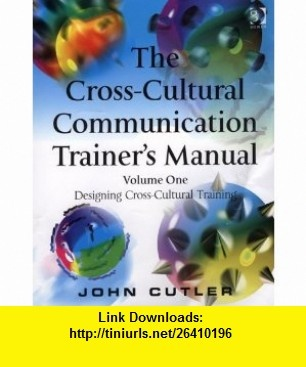 The Cross-Cultural Communication Trainers Manual Designing Cross-cultural Training (9780566087011) John Cutler , ISBN-10: 0566087014  , ISBN-13: 978-0566087011 ,  , tutorials , pdf , ebook , torrent , downloads , rapidshare , filesonic , hotfile , megaupload , fileserve