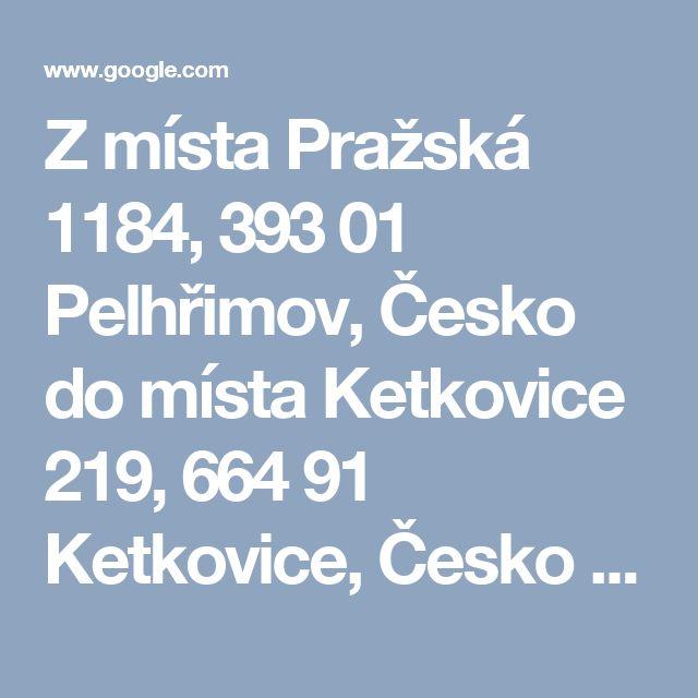Z místa Pražská 1184, 393 01 Pelhřimov, Česko do místa Ketkovice 219, 664 91 Ketkovice, Česko – Mapy Google
