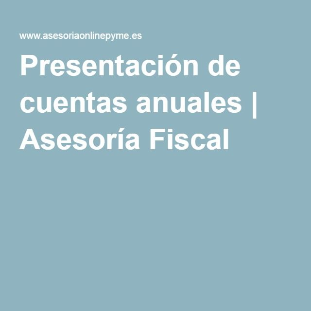 Presentación de cuentas anuales | Asesoría Fiscal