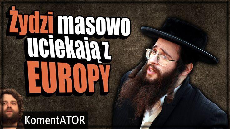 KomentATOR #249 - Żydzi uciekają z Europy - Wiedzą coś?