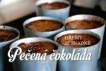 Pečená čokoláda – jeden z nejlepších čokoládových receptů, které znám